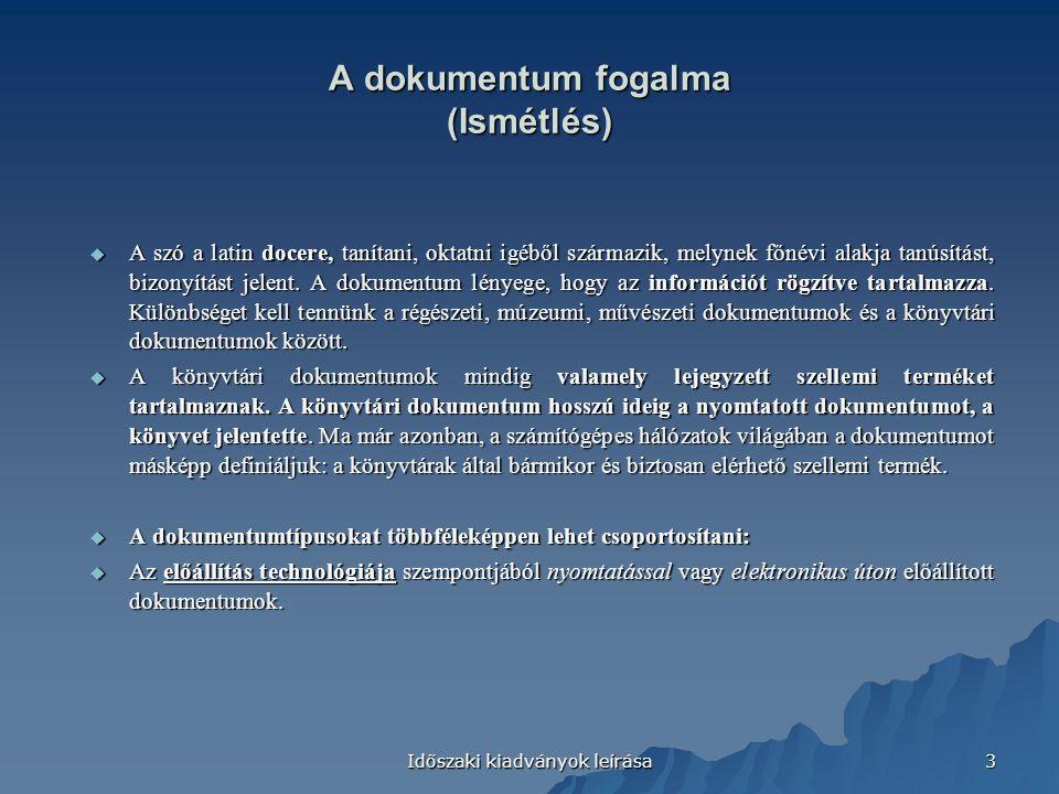 Időszaki kiadványok leírása 3 A dokumentum fogalma (Ismétlés)  A szó a latin docere, tanítani, oktatni igéből származik, melynek főnévi alakja tanúsítást, bizonyítást jelent.