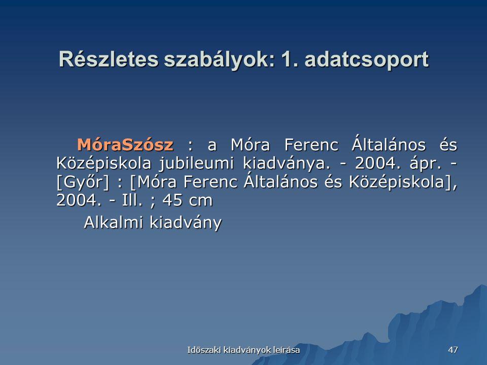 Időszaki kiadványok leírása 47 Részletes szabályok: 1. adatcsoport MóraSzósz : a Móra Ferenc Általános és Középiskola jubileumi kiadványa. - 2004. ápr