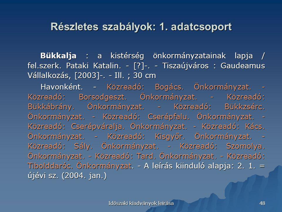 Időszaki kiadványok leírása 48 Részletes szabályok: 1. adatcsoport Bükkalja : a kistérség önkormányzatainak lapja / fel.szerk. Pataki Katalin. - [?]-.