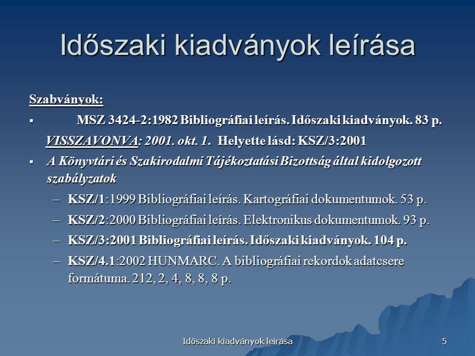 Időszaki kiadványok leírása 5 Szabványok:  MSZ 3424-2:1982 Bibliográfiai leírás. Időszaki kiadványok. 83 p. VISSZAVONVA: 2001. okt. 1. Helyette lásd: