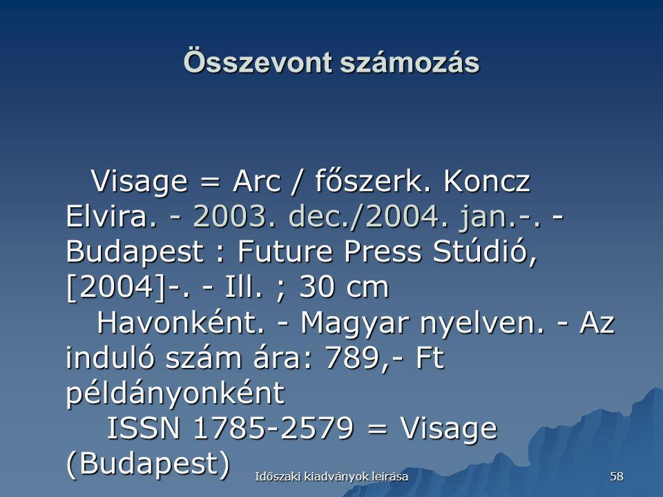 Időszaki kiadványok leírása 58 Összevont számozás Visage = Arc / főszerk. Koncz Elvira. - 2003. dec./2004. jan.-. - Budapest : Future Press Stúdió, [2