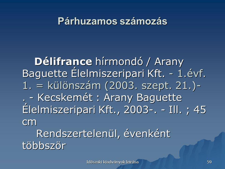 Időszaki kiadványok leírása 59 Párhuzamos számozás Délifrance hírmondó / Arany Baguette Élelmiszeripari Kft. - 1.évf. 1. = különszám (2003. szept. 21.