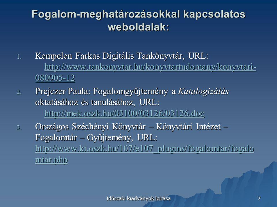 Időszaki kiadványok leírása 7 Fogalom-meghatározásokkal kapcsolatos weboldalak: 1. Kempelen Farkas Digitális Tankönyvtár, URL: http://www.tankonyvtar.