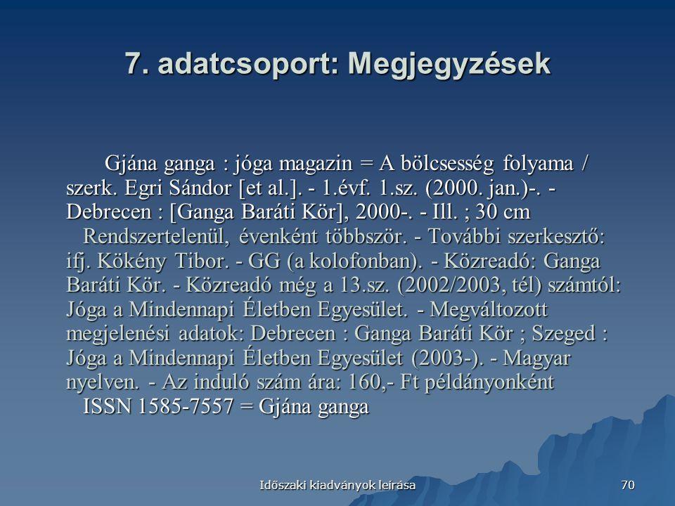 Időszaki kiadványok leírása 70 7. adatcsoport: Megjegyzések Gjána ganga : jóga magazin = A bölcsesség folyama / szerk. Egri Sándor [et al.]. - 1.évf.