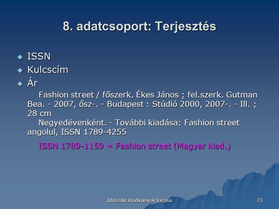 Időszaki kiadványok leírása 73 8. adatcsoport: Terjesztés  ISSN  Kulcscím  Ár Fashion street / főszerk. Ékes János ; fel.szerk. Gutman Bea. - 2007,