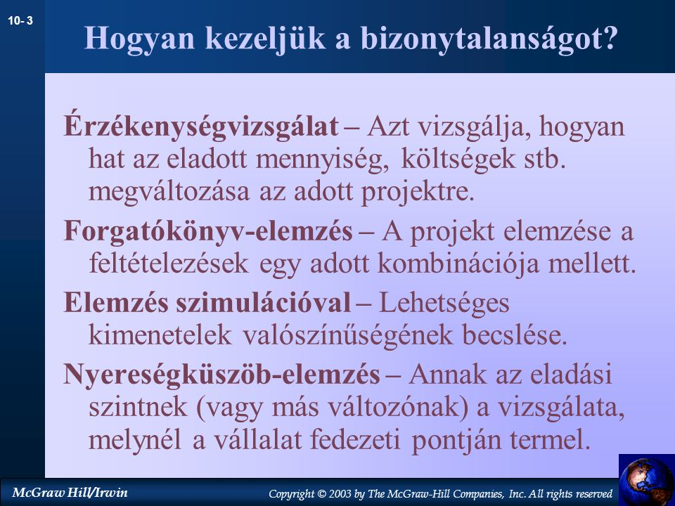 10- 3 McGraw Hill/Irwin Copyright © 2003 by The McGraw-Hill Companies, Inc. All rights reserved Hogyan kezeljük a bizonytalanságot? Érzékenységvizsgál