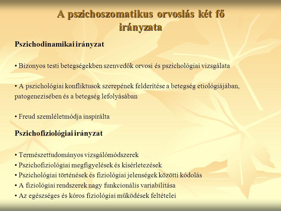 A későbbi pszichofiziológiai irányzat érdemei Nyitás az interperszonális és szociális faktorok felé A központi idegrendszer közvetítő szerepe a kognitív, érzelmi és perifériás neurovegetatív mechanizmusok között (neurobiológiai tudományok fejlődése) Új kutatási területek, módszerek, értelmezési keretek (longitudinális előjelző tanulmányok, a korai hatások vizsgálata, cirkuláris okság) Új tudományterületek inspirálása: pszichoneuroendokrinológia, magatartás- orvoslás, egészségpszichológia, orvosi antropológia, orvosi szociológia