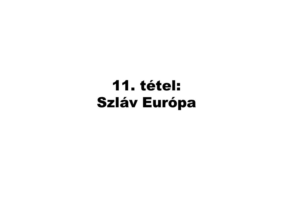 11. tétel: Szláv Európa