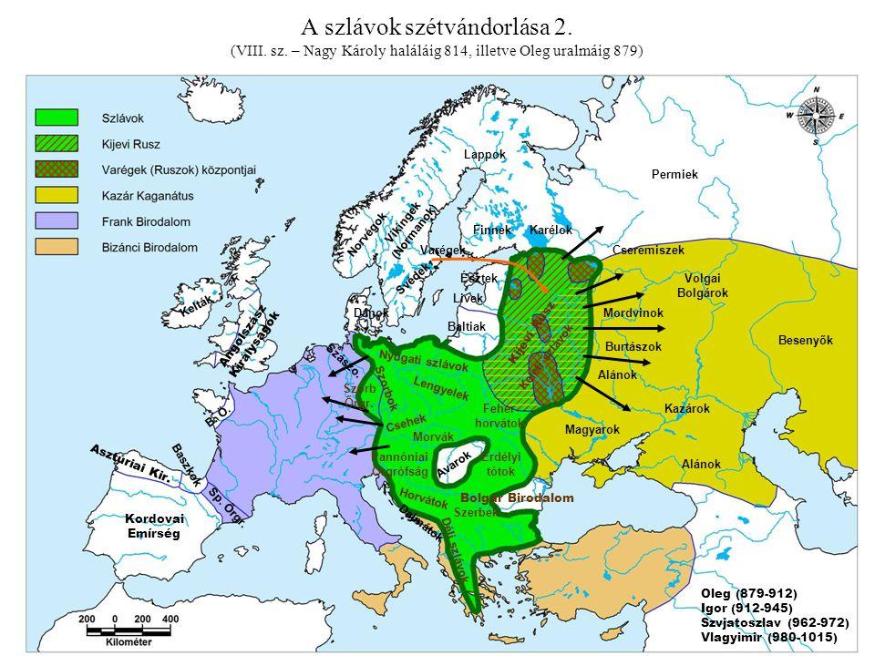 A szlávok szétvándorlása 2. (VIII. sz. – Nagy Károly haláláig 814, illetve Oleg uralmáig 879) Lappok FinnekKarélok Avarok Kordovai Emírség Asztúriai K