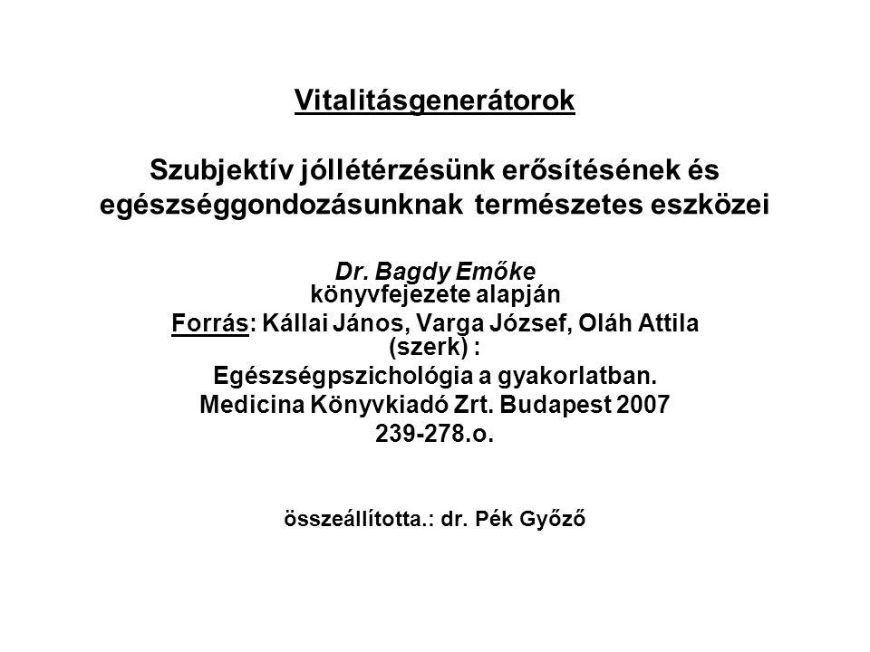 Vitalitásgenerátorok Szubjektív jóllétérzésünk erősítésének és egészséggondozásunknak természetes eszközei Dr. Bagdy Emőke könyvfejezete alapján Forrá