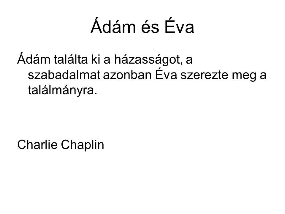 Ádám és Éva Ádám találta ki a házasságot, a szabadalmat azonban Éva szerezte meg a találmányra. Charlie Chaplin