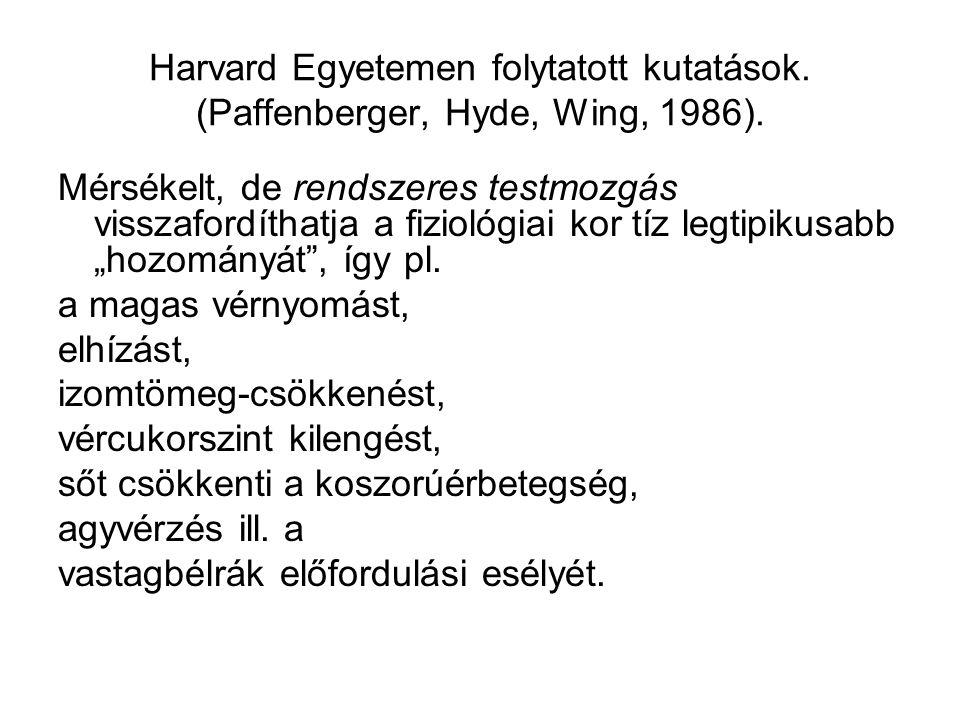 Harvard Egyetemen folytatott kutatások. (Paffenberger, Hyde, Wing, 1986). Mérsékelt, de rendszeres testmozgás visszafordíthatja a fiziológiai kor tíz