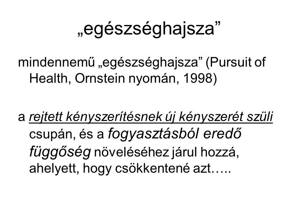 """""""egészséghajsza"""" mindennemű """"egészséghajsza"""" (Pursuit of Health, Ornstein nyomán, 1998) a rejtett kényszerítésnek új kényszerét szüli csupán, és a fog"""