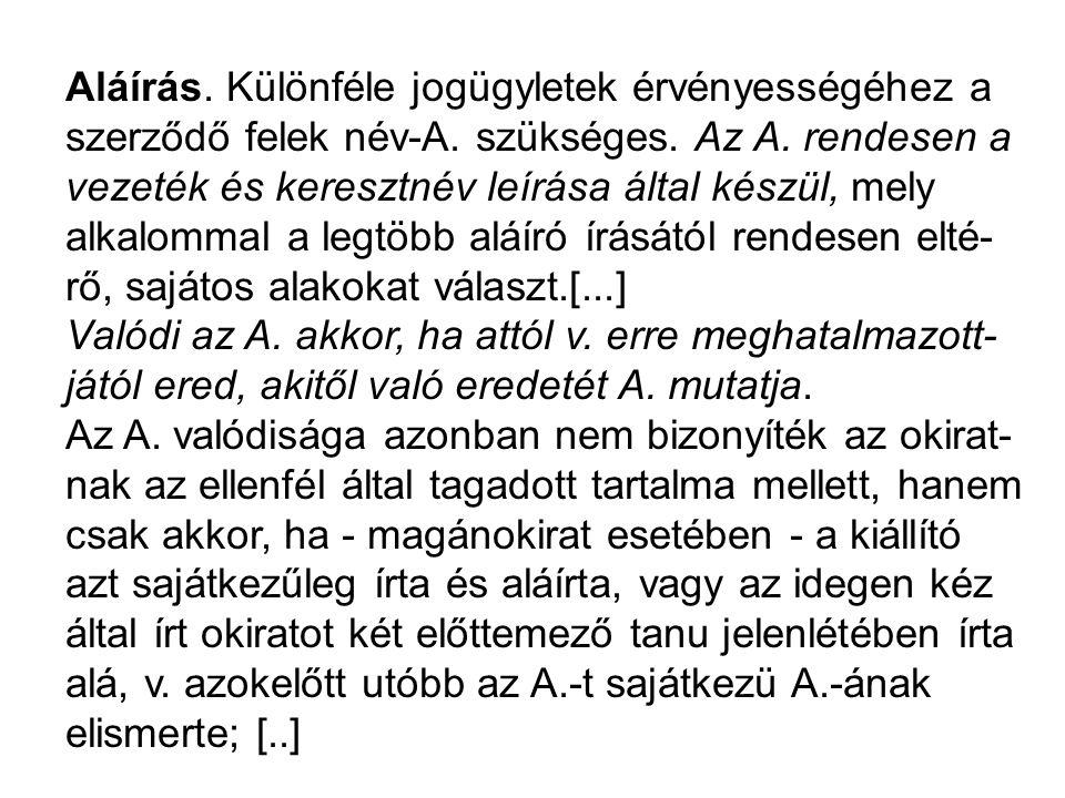 Aláírás. Különféle jogügyletek érvényességéhez a szerződő felek név-A. szükséges. Az A. rendesen a vezeték és keresztnév leírása által készül, mely al