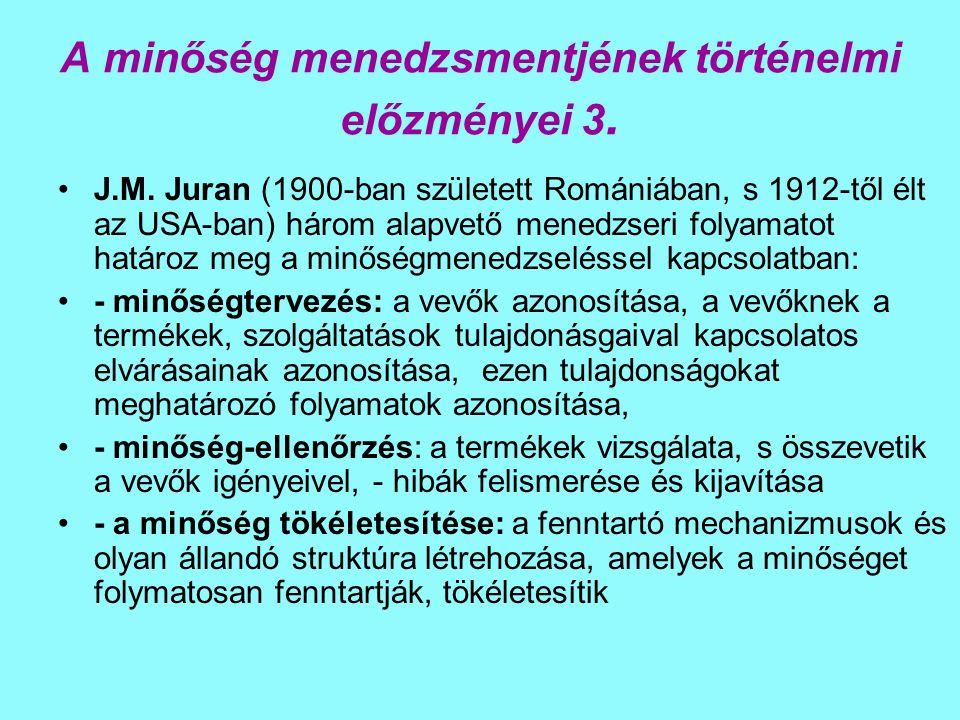 A minőség menedzsmentjének történelmi előzményei 3. J.M. Juran (1900-ban született Romániában, s 1912-től élt az USA-ban) három alapvető menedzseri fo