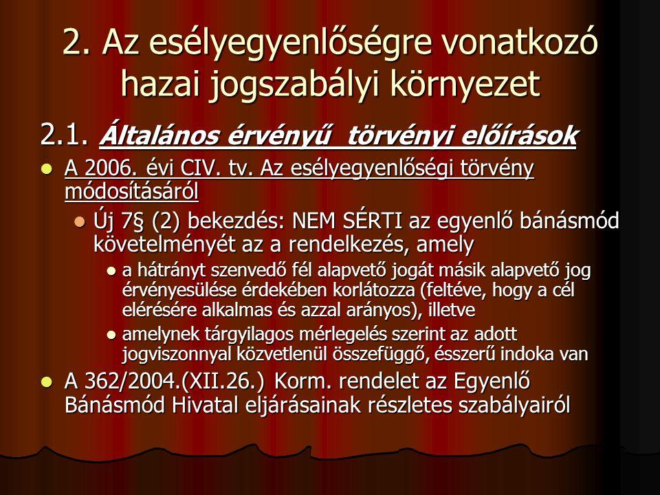2. Az esélyegyenlőségre vonatkozó hazai jogszabályi környezet 2.1. Általános érvényű törvényi előírások A 2006. évi CIV. tv. Az esélyegyenlőségi törvé
