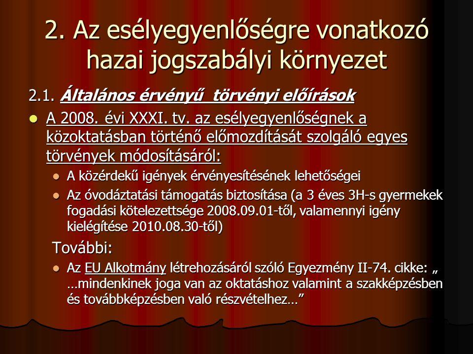 2. Az esélyegyenlőségre vonatkozó hazai jogszabályi környezet 2.1. Általános érvényű törvényi előírások A 2008. évi XXXI. tv. az esélyegyenlőségnek a