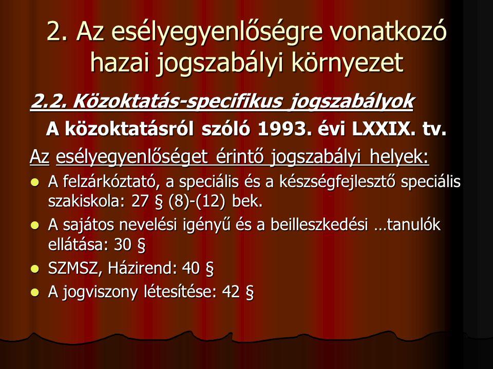 2. Az esélyegyenlőségre vonatkozó hazai jogszabályi környezet 2.2. Közoktatás-specifikus jogszabályok A közoktatásról szóló 1993. évi LXXIX. tv. Az es