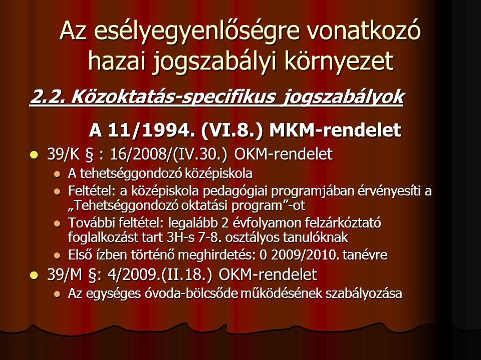 Az esélyegyenlőségre vonatkozó hazai jogszabályi környezet 2.2. Közoktatás-specifikus jogszabályok A 11/1994. (VI.8.) MKM-rendelet A 11/1994. (VI.8.)