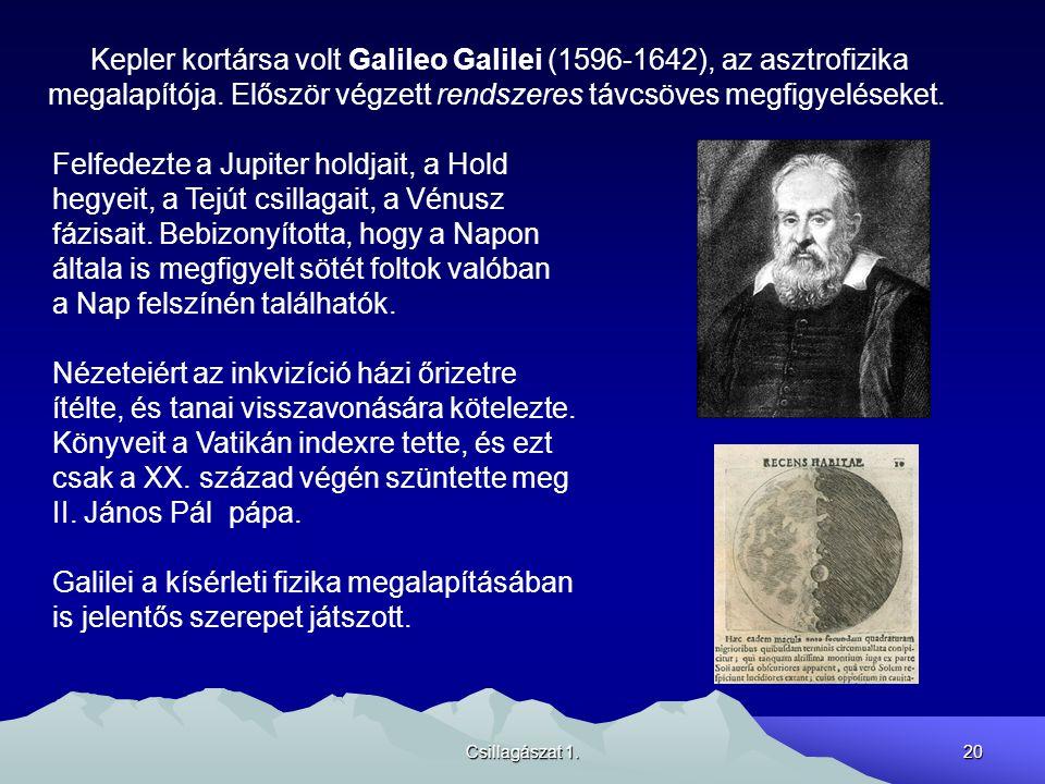 Csillagászat 1.20 Kepler kortársa volt Galileo Galilei (1596-1642), az asztrofizika megalapítója. Először végzett rendszeres távcsöves megfigyeléseket
