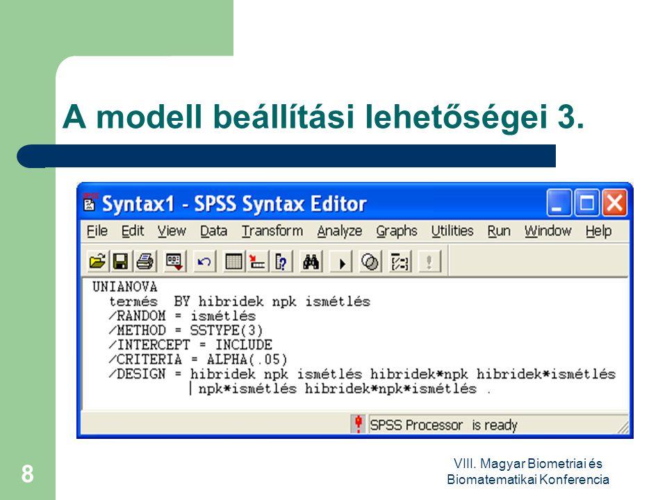 VIII. Magyar Biometriai és Biomatematikai Konferencia 8 A modell beállítási lehetőségei 3.