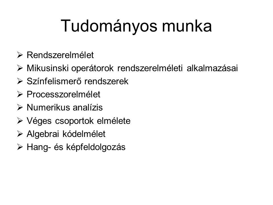 Tudományos munka  Rendszerelmélet  Mikusinski operátorok rendszerelméleti alkalmazásai  Színfelismerő rendszerek  Processzorelmélet  Numerikus an