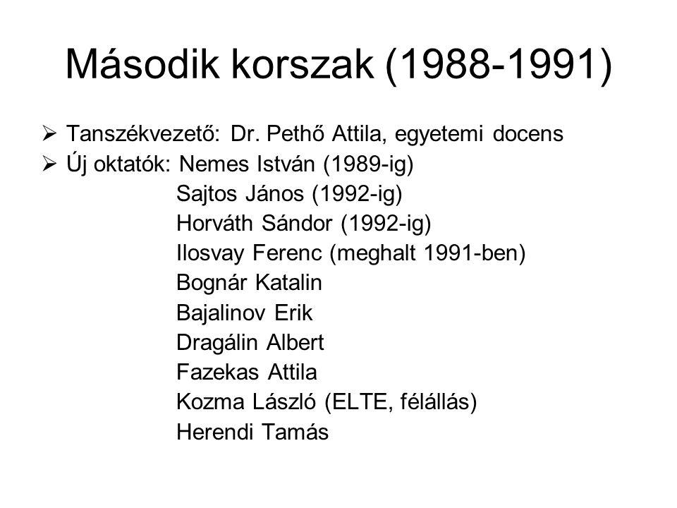 Második korszak (1988-1991)  Tanszékvezető: Dr. Pethő Attila, egyetemi docens  Új oktatók: Nemes István (1989-ig) Sajtos János (1992-ig) Horváth Sán