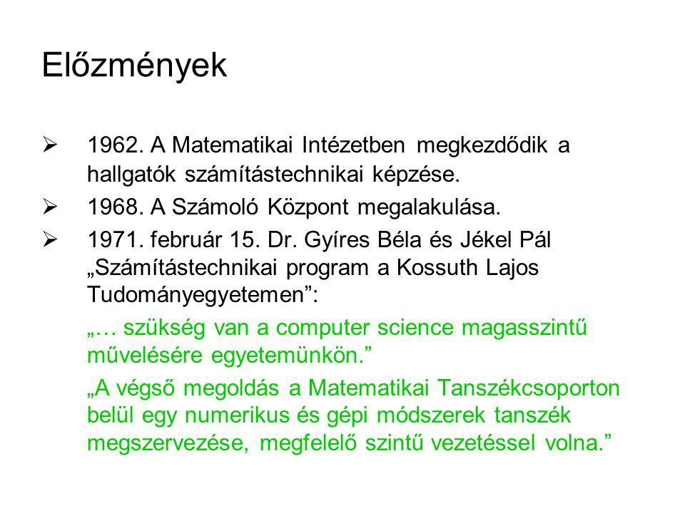 Előzmények  1962. A Matematikai Intézetben megkezdődik a hallgatók számítástechnikai képzése.  1968. A Számoló Központ megalakulása.  1971. február