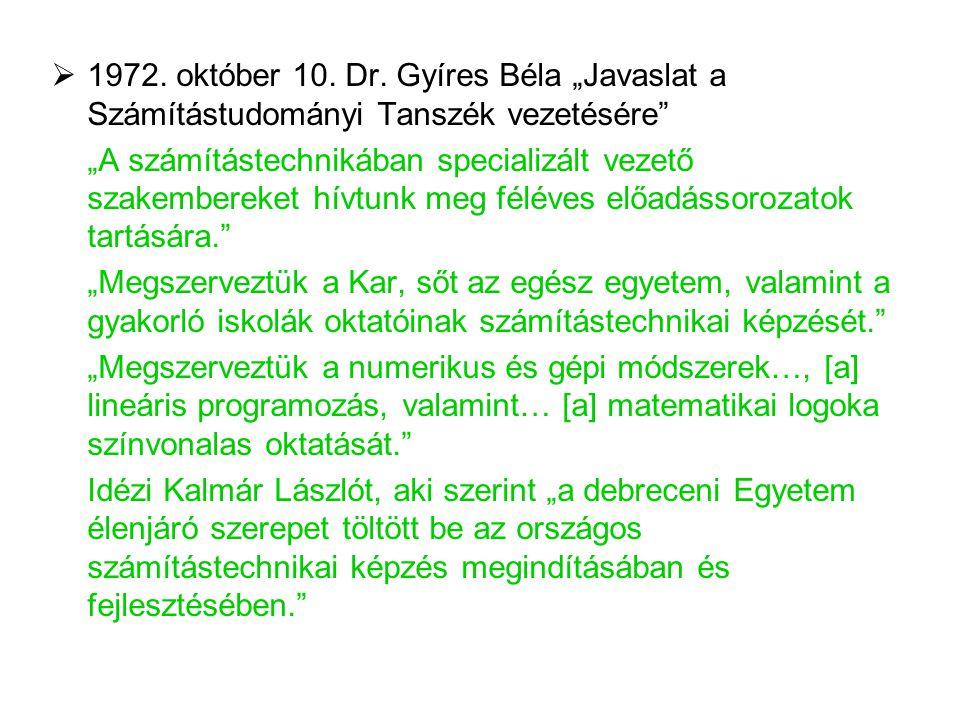 """ 1972. október 10. Dr. Gyíres Béla """"Javaslat a Számítástudományi Tanszék vezetésére"""" """"A számítástechnikában specializált vezető szakembereket hívtunk"""