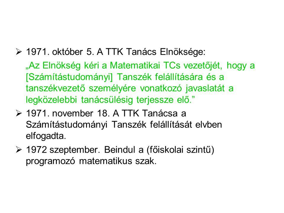 """ 1971. október 5. A TTK Tanács Elnöksége: """"Az Elnökség kéri a Matematikai TCs vezetőjét, hogy a [Számítástudományi] Tanszék felállítására és a tanszé"""