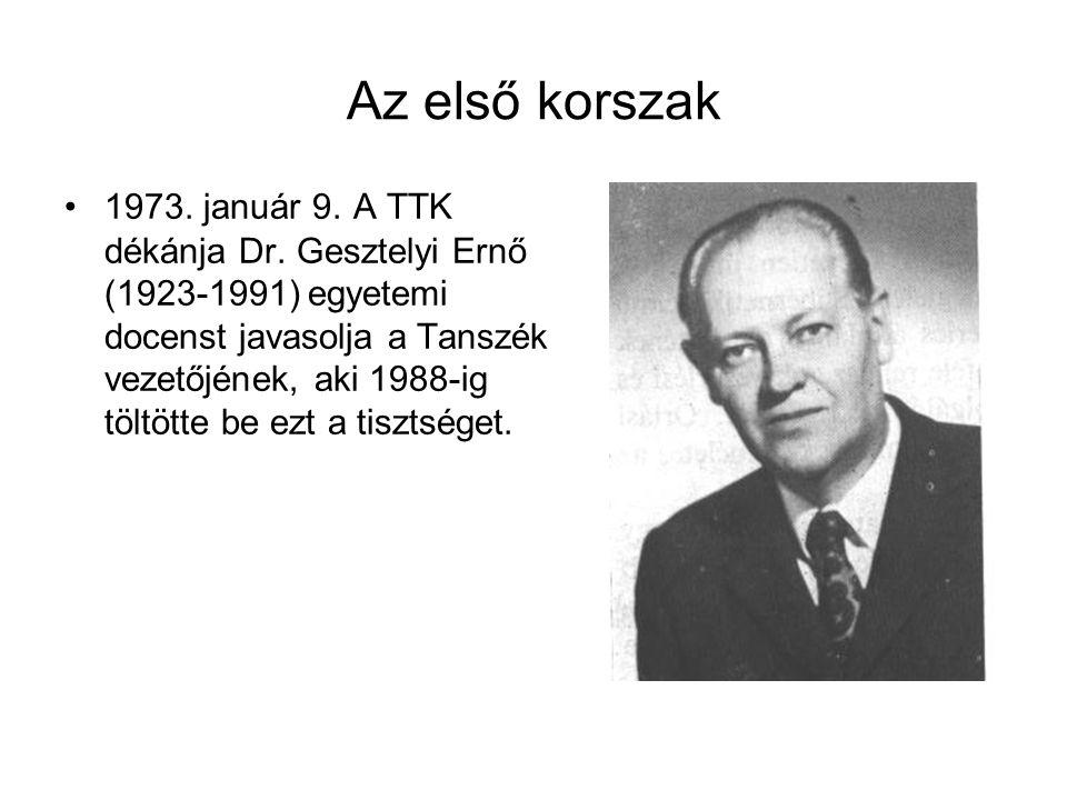 Az első korszak 1973. január 9. A TTK dékánja Dr. Gesztelyi Ernő (1923-1991) egyetemi docenst javasolja a Tanszék vezetőjének, aki 1988-ig töltötte be