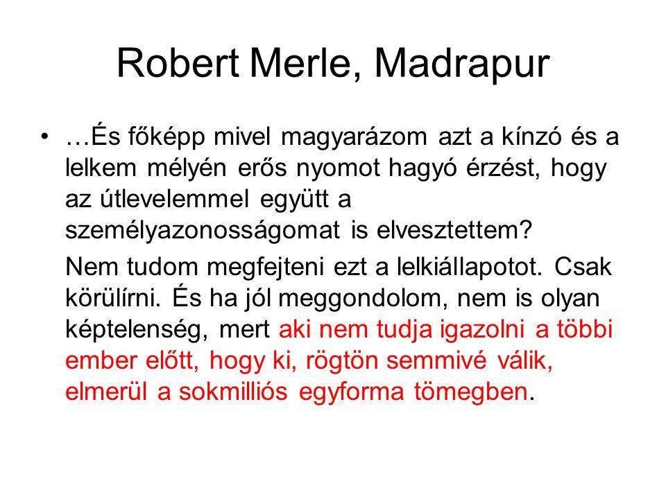 Robert Merle, Madrapur …És főképp mivel magyarázom azt a kínzó és a lelkem mélyén erős nyomot hagyó érzést, hogy az útlevelemmel együtt a személyazono