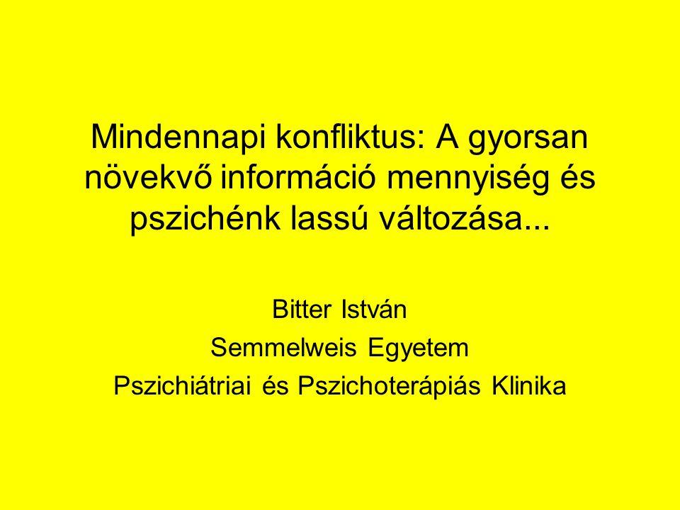 Mindennapi konfliktus: A gyorsan növekvő információ mennyiség és pszichénk lassú változása... Bitter István Semmelweis Egyetem Pszichiátriai és Pszich