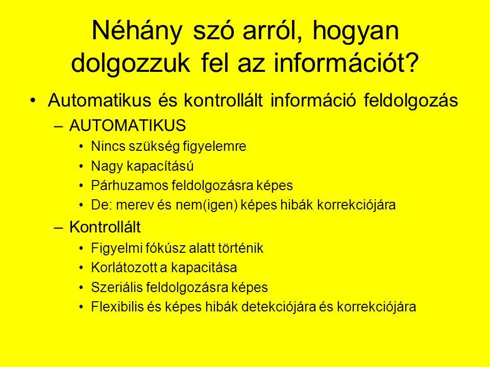Néhány szó arról, hogyan dolgozzuk fel az információt? Automatikus és kontrollált információ feldolgozás –AUTOMATIKUS Nincs szükség figyelemre Nagy ka