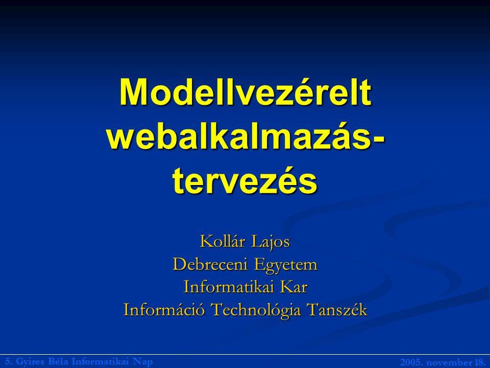 Modellvezérelt webalkalmazás- tervezés Kollár Lajos Debreceni Egyetem Informatikai Kar Információ Technológia Tanszék 5.