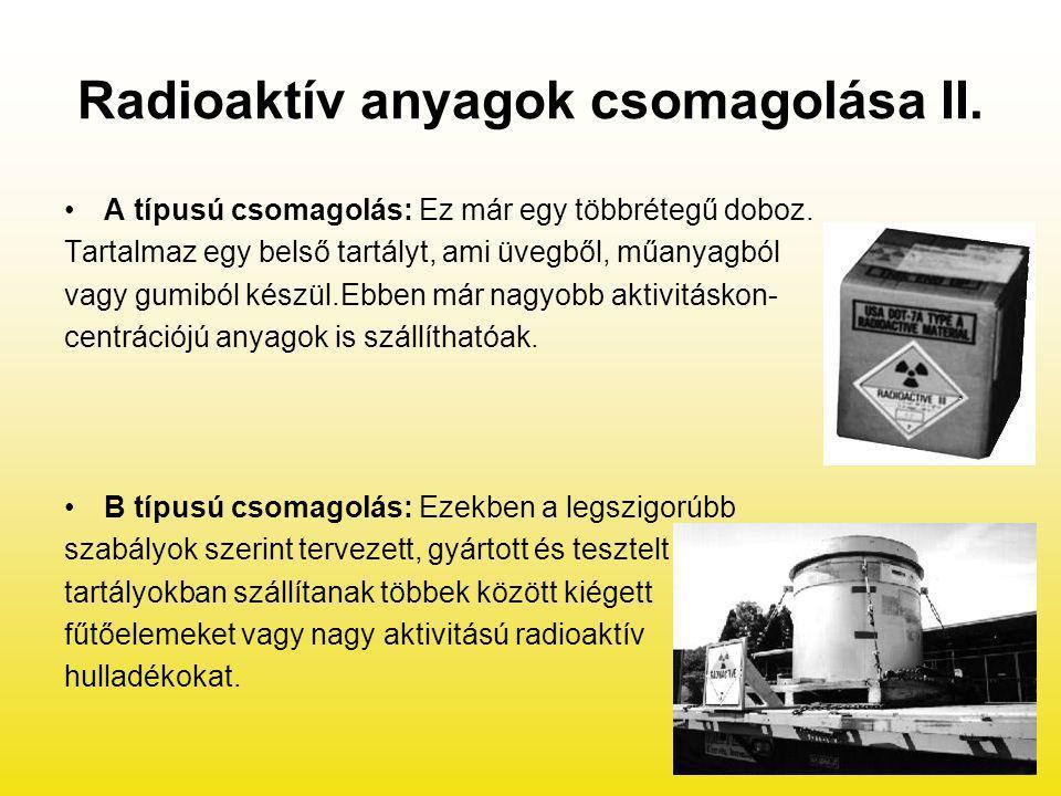 Radioaktív anyagok csomagolása II. A típusú csomagolás: Ez már egy többrétegű doboz. Tartalmaz egy belső tartályt, ami üvegből, műanyagból vagy gumibó