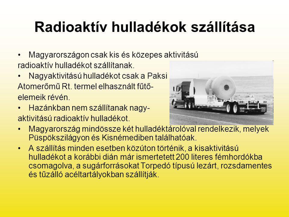 Radioaktív hulladékok szállítása Magyarországon csak kis és közepes aktivitású radioaktív hulladékot szállítanak. Nagyaktivitású hulladékot csak a Pak