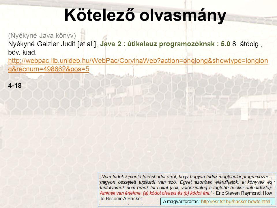 Kötelező olvasmány (Nyékyné Java könyv) Nyékyné Gaizler Judit [et al.], Java 2 : útikalauz programozóknak : 5.0 8. átdolg., bőv. kiad. http://webpac.l