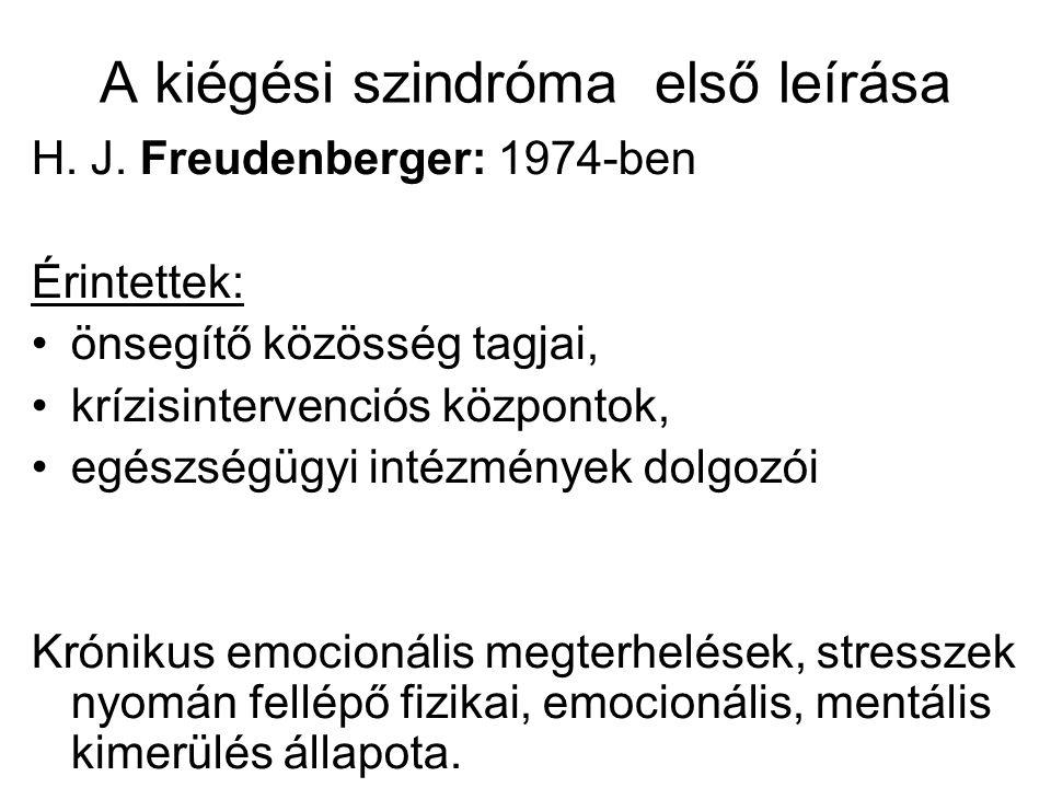 A kiégési szindróma első leírása H. J. Freudenberger: 1974-ben Érintettek: önsegítő közösség tagjai, krízisintervenciós központok, egészségügyi intézm