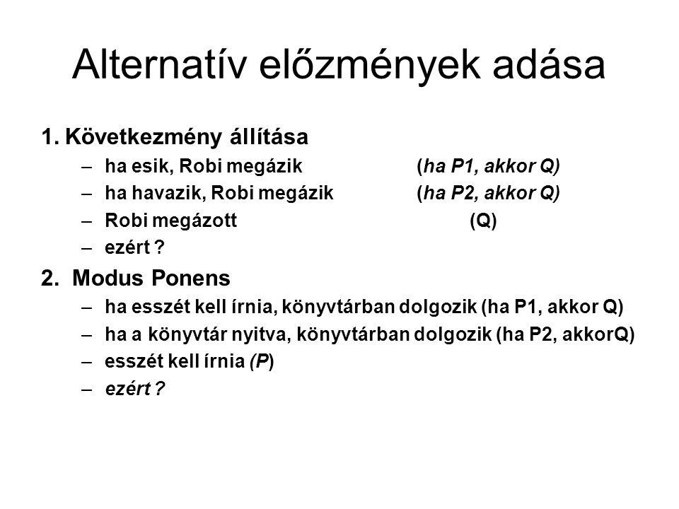 Alternatív előzmények adása 1. Következmény állítása –ha esik, Robi megázik (ha P1, akkor Q) –ha havazik, Robi megázik (ha P2, akkor Q) –Robi megázott