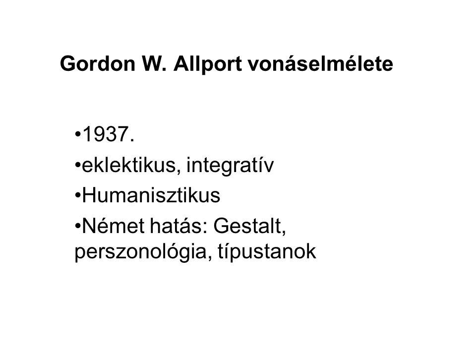 Gordon W. Allport vonáselmélete 1937. eklektikus, integratív Humanisztikus Német hatás: Gestalt, perszonológia, típustanok