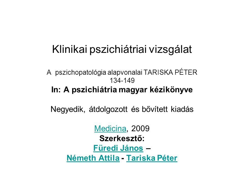 Klinikai pszichiátriai vizsgálat A pszichopatológia alapvonalai TARISKA PÉTER 134-149 In: A pszichiátria magyar kézikönyve Negyedik, átdolgozott és bő
