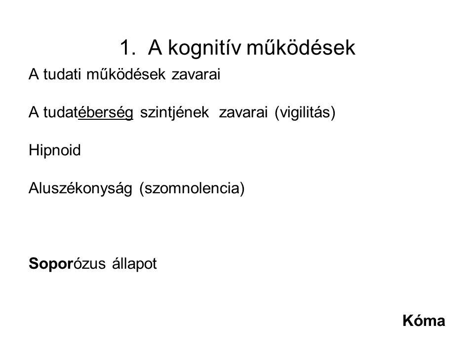 1. A kognitív működések A tudati működések zavarai A tudatéberség szintjének zavarai (vigilitás) Hipnoid Aluszékonyság (szomnolencia) Soporózus állapo