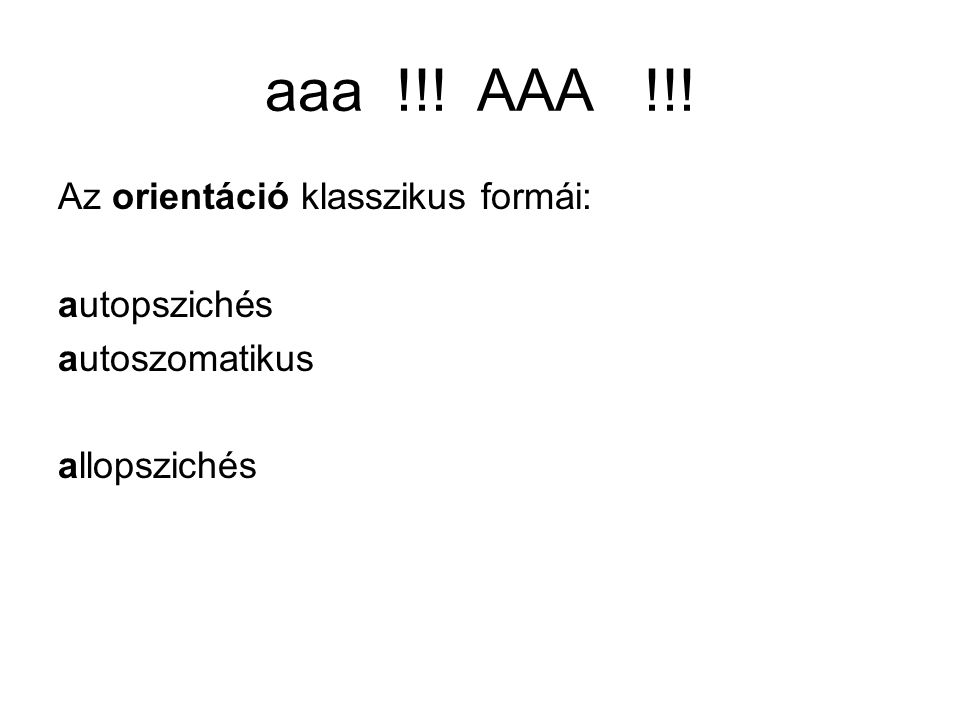 aaa !!! AAA !!! Az orientáció klasszikus formái: autopszichés autoszomatikus allopszichés