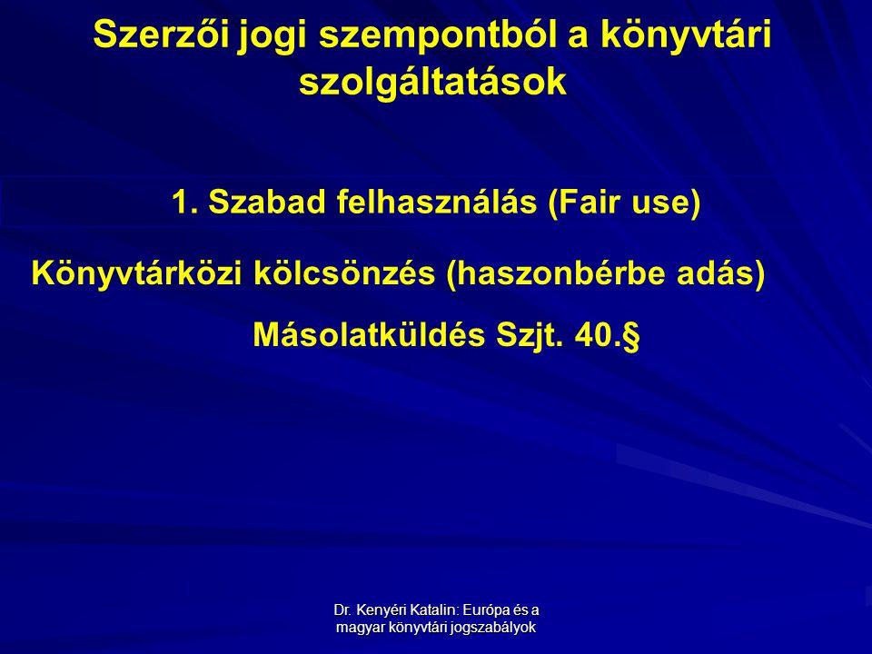 Dr. Kenyéri Katalin: Európa és a magyar könyvtári jogszabályok Szerzői jogi szempontból a könyvtári szolgáltatások 1. Szabad felhasználás (Fair use) K