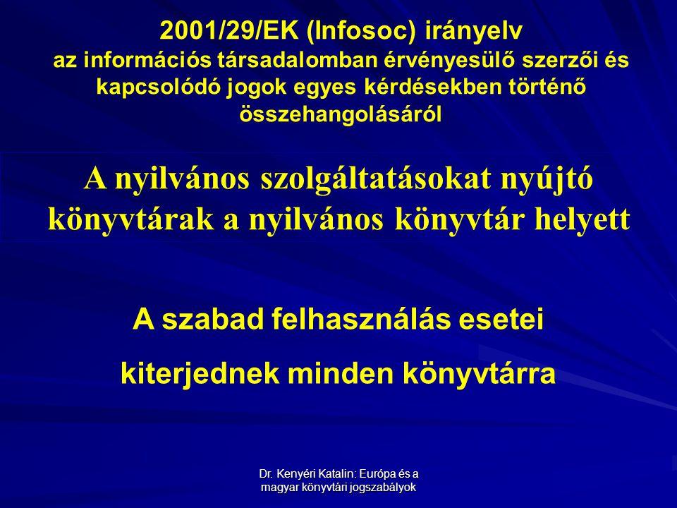 Dr. Kenyéri Katalin: Európa és a magyar könyvtári jogszabályok 2001/29/EK (Infosoc) irányelv az információs társadalomban érvényesülő szerzői és kapcs
