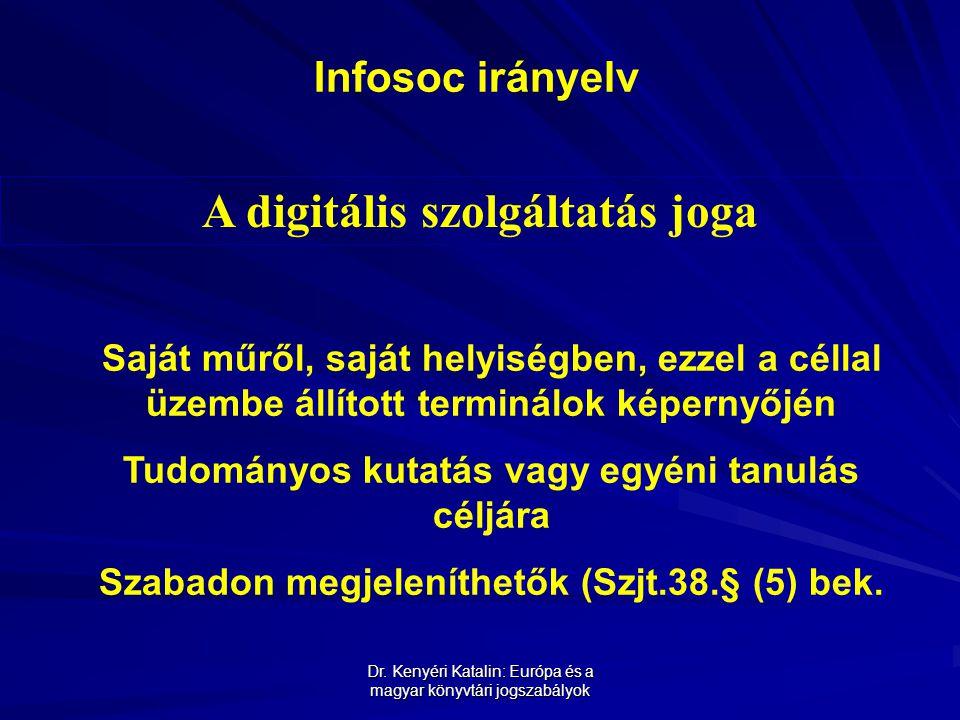 Dr. Kenyéri Katalin: Európa és a magyar könyvtári jogszabályok Infosoc irányelv A digitális szolgáltatás joga Saját műről, saját helyiségben, ezzel a