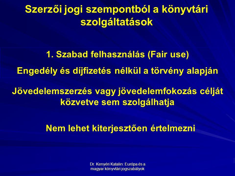 Dr. Kenyéri Katalin: Európa és a magyar könyvtári jogszabályok Szerzői jogi szempontból a könyvtári szolgáltatások 1. Szabad felhasználás (Fair use) E