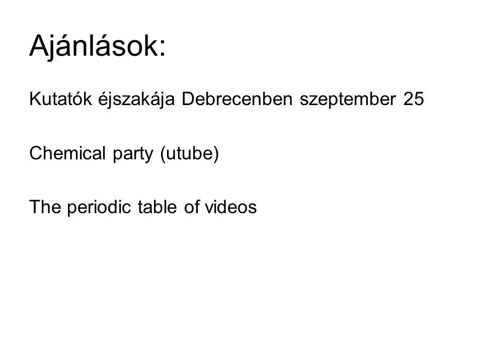 Ajánlások: Kutatók éjszakája Debrecenben szeptember 25 Chemical party (utube) The periodic table of videos