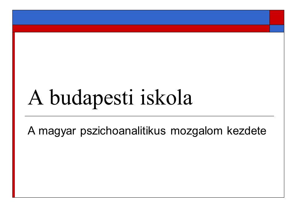 A budapesti iskola A magyar pszichoanalitikus mozgalom kezdete